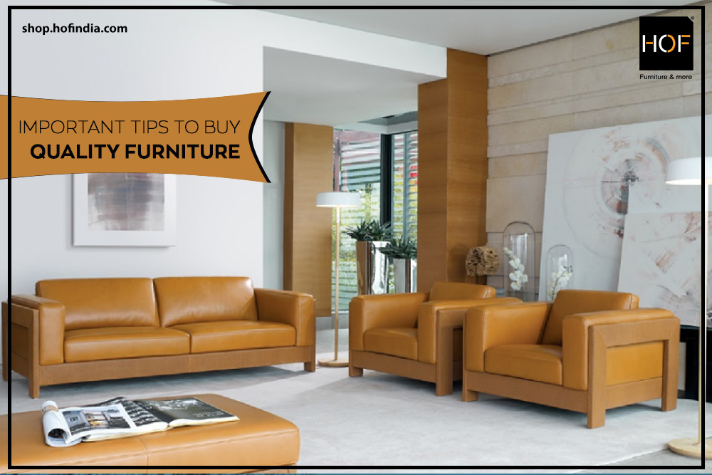 5 Important Tips To Buy Quality Furniture Hof India