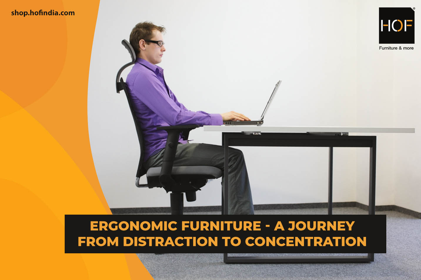 Ergonomic furniture - a journey from distraction to concentration