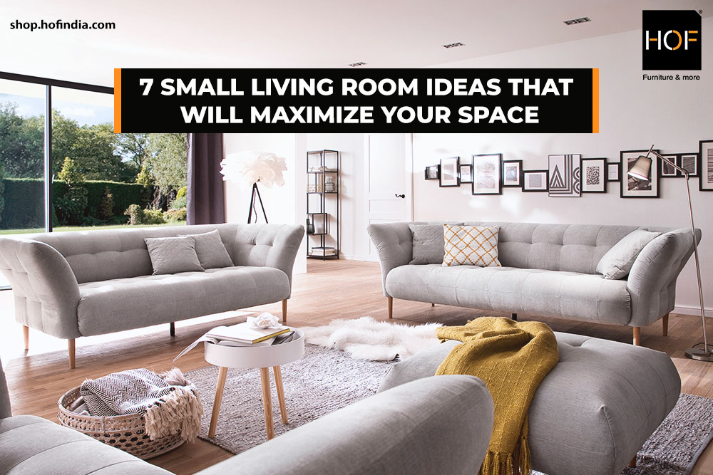 7 Small Living Room Ideas That Will Maximize Your Space Hof India